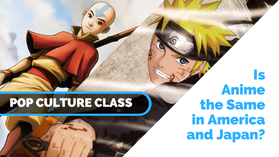 Pop Culture Class: Is Anime the Same in America and Japan?